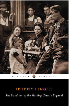 Friedrich Engels: The Condition of the Working Class in England
