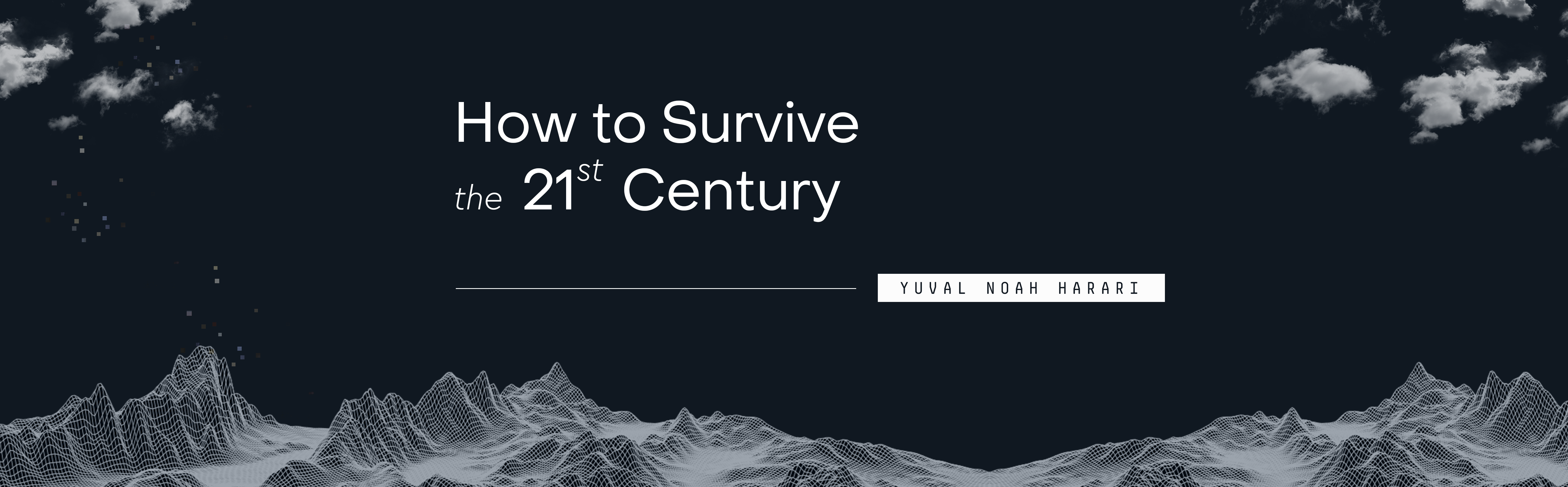 How to survive the 21st century.