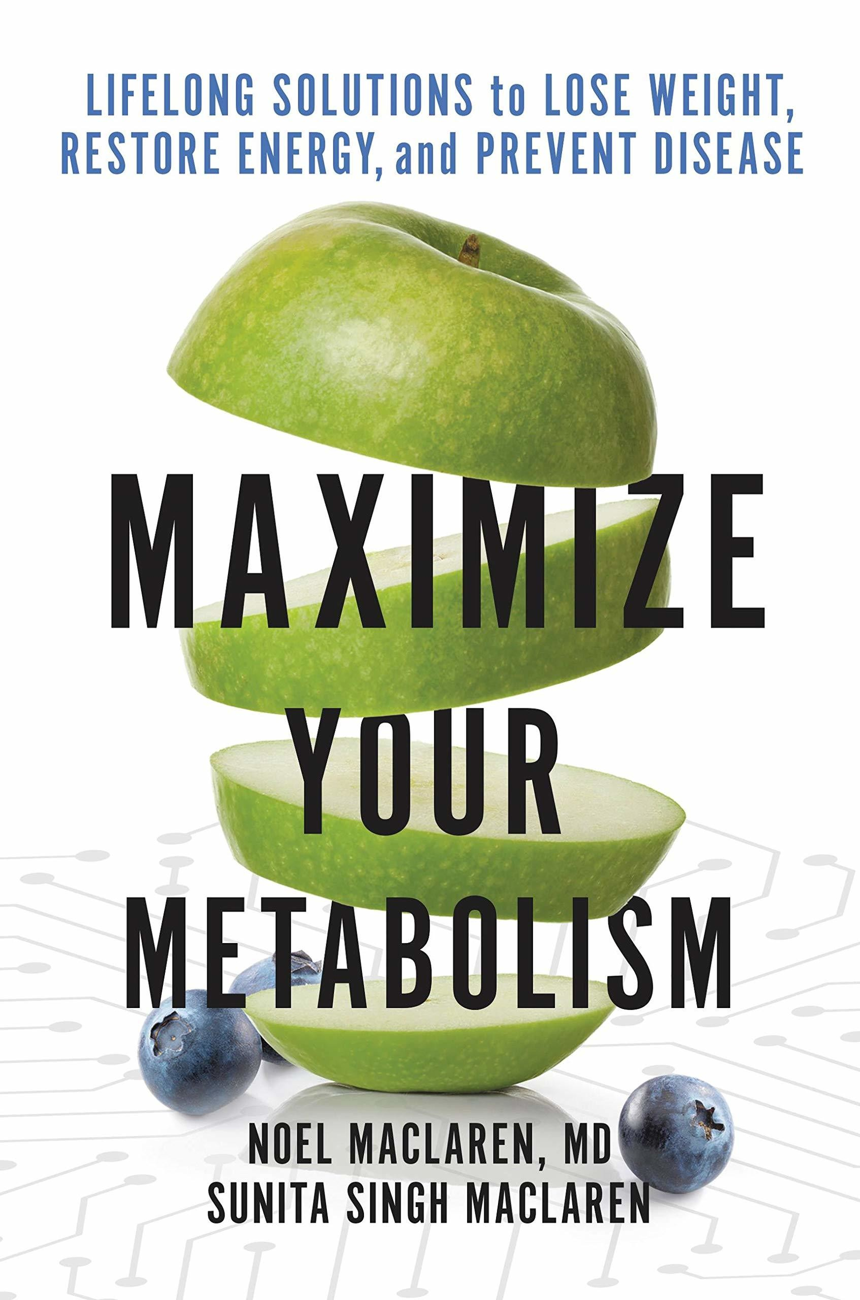 Maximize Your Metabolism: Lifelong Solutions to Lose Weight, Restore Energy, and Prevent Disease