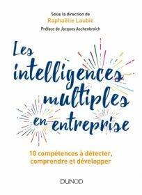 [1] Les intelligences multiples en entreprise, sous la direction de Raphaëlle Laubie, ed Dunod, 2019
